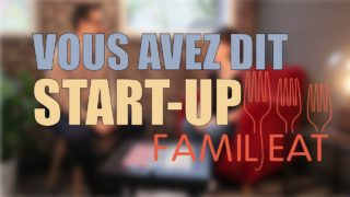 Vous avez dit Start-Up : Famil'Eat